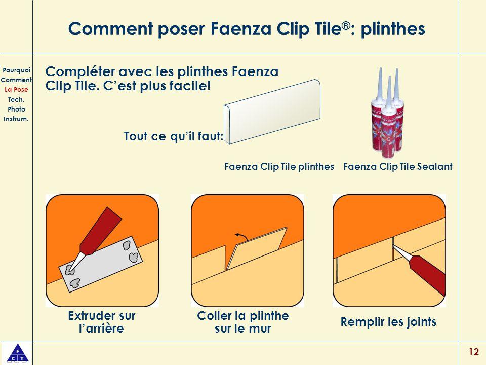12 Comment poser Faenza Clip Tile ® : plinthes Pourquoi Comment La Pose Tech. Photo Instrum. Compléter avec les plinthes Faenza Clip Tile. Cest plus f