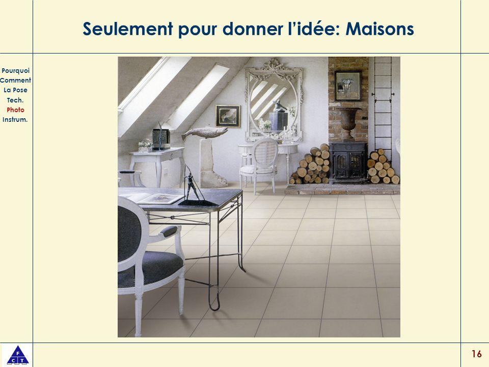 16 Seulement pour donner lidée: Maisons Pourquoi Comment La Pose Tech. Photo Instrum.