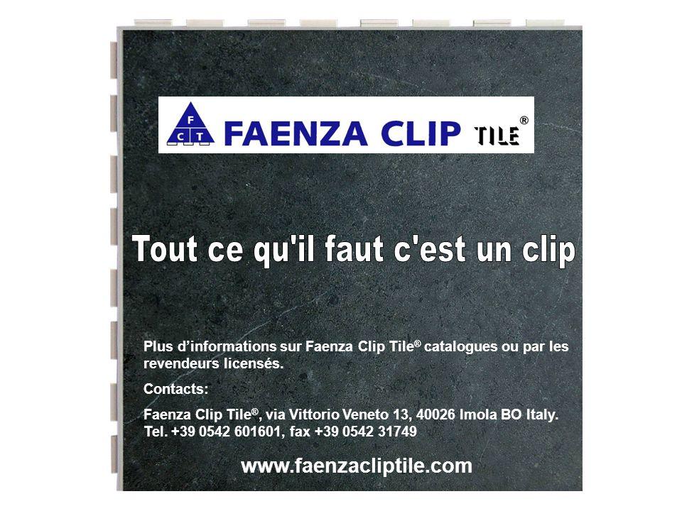 Plus dinformations sur Faenza Clip Tile ® catalogues ou par les revendeurs licensés. Contacts: Faenza Clip Tile ®, via Vittorio Veneto 13, 40026 Imola