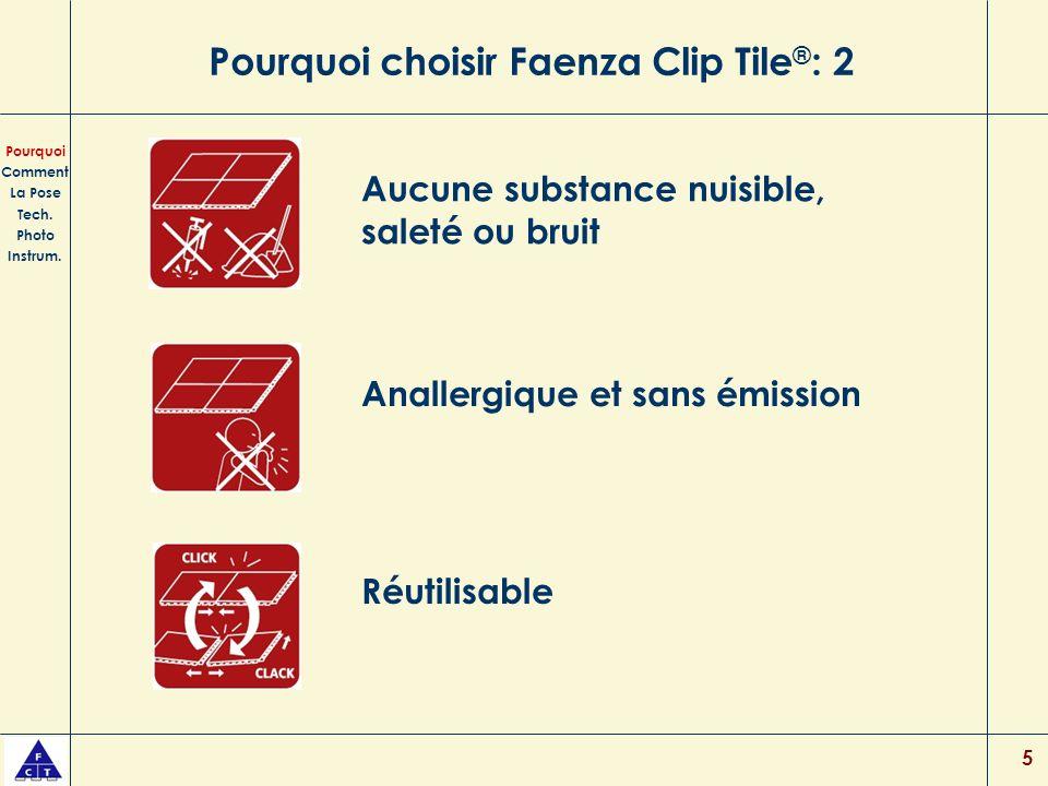 5 Pourquoi choisir Faenza Clip Tile ® : 2 Aucune substance nuisible, saleté ou bruit Anallergique et sans émission Pourquoi Comment La Pose Tech. Phot