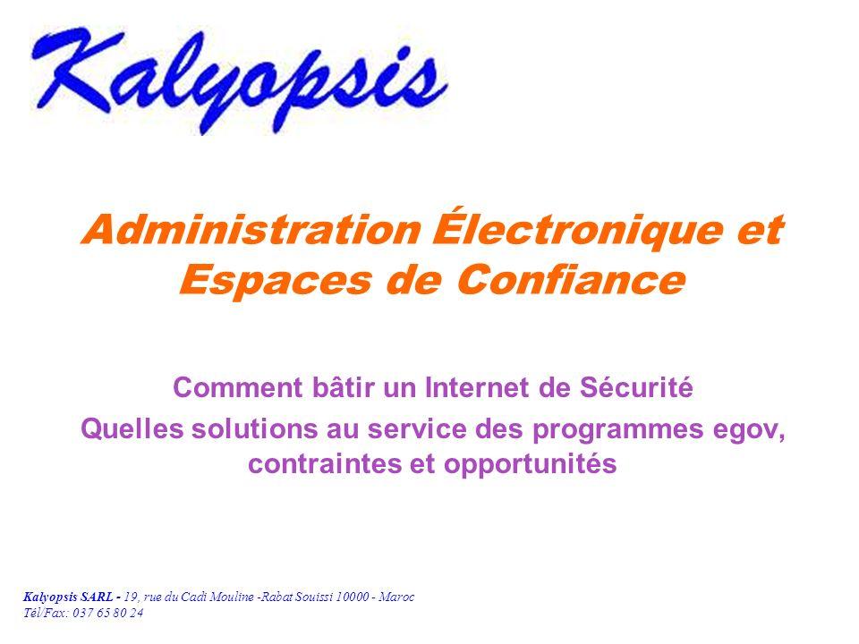 Kalyopsis SARL - 19, rue du Cadi Mouline -Rabat Souissi 10000 - Maroc Tél/Fax: 037 65 80 24 Administration Électronique et Espaces de Confiance Commen