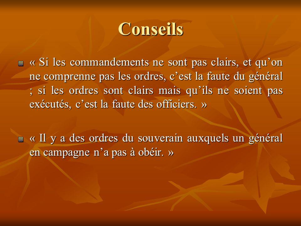 Conseils « Si les commandements ne sont pas clairs, et quon ne comprenne pas les ordres, cest la faute du général ; si les ordres sont clairs mais quils ne soient pas exécutés, cest la faute des officiers.