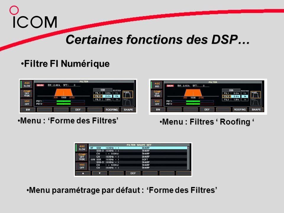 Certaines fonctions des DSP… Filtre FI NumériqueFiltre FI Numérique Menu : Forme des FiltresMenu : Forme des Filtres Menu paramétrage par défaut : Forme des FiltresMenu paramétrage par défaut : Forme des Filtres Menu : Filtres RoofingMenu : Filtres Roofing