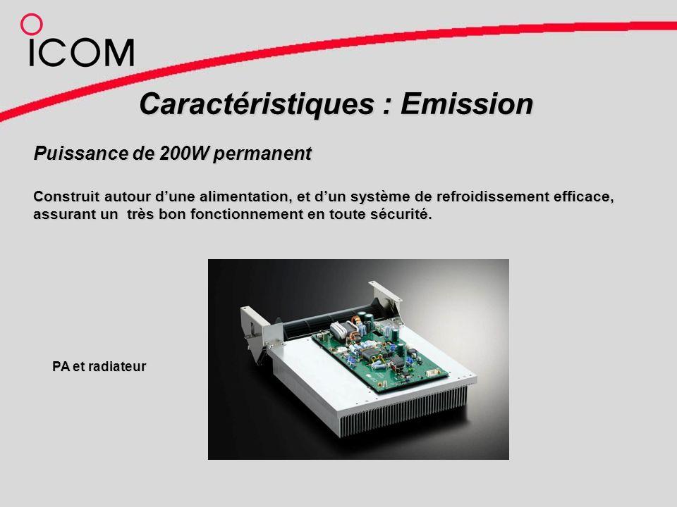 Caractéristiques : Emission Puissance de 200W permanent Construit autour dune alimentation, et dun système de refroidissement efficace, assurant un très bon fonctionnement en toute sécurité.