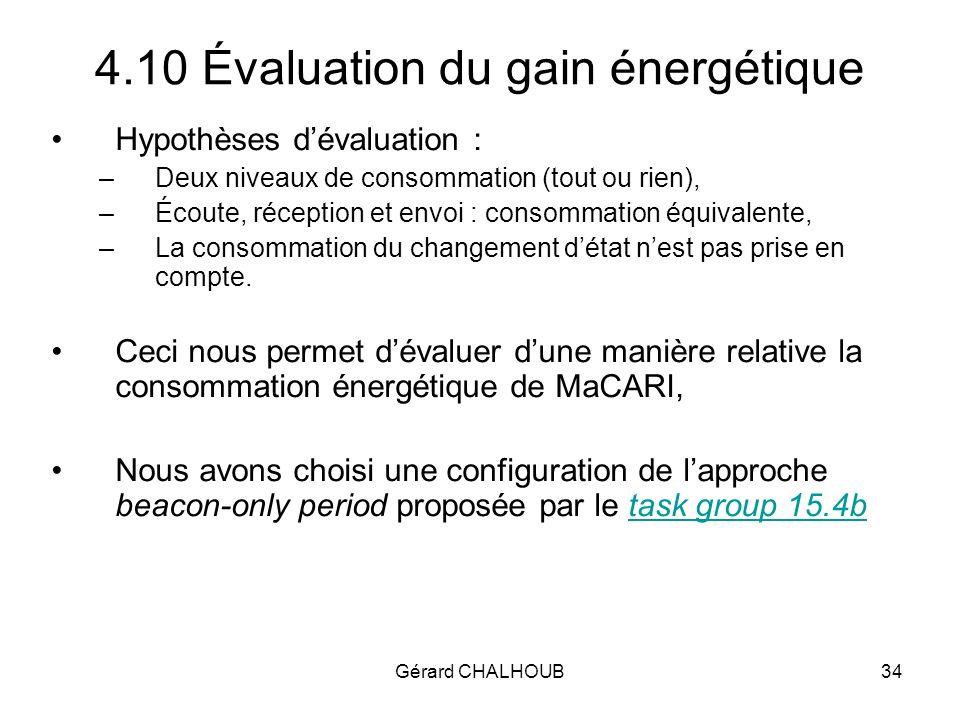 Gérard CHALHOUB34 4.10 Évaluation du gain énergétique Hypothèses dévaluation : –Deux niveaux de consommation (tout ou rien), –Écoute, réception et envoi : consommation équivalente, –La consommation du changement détat nest pas prise en compte.