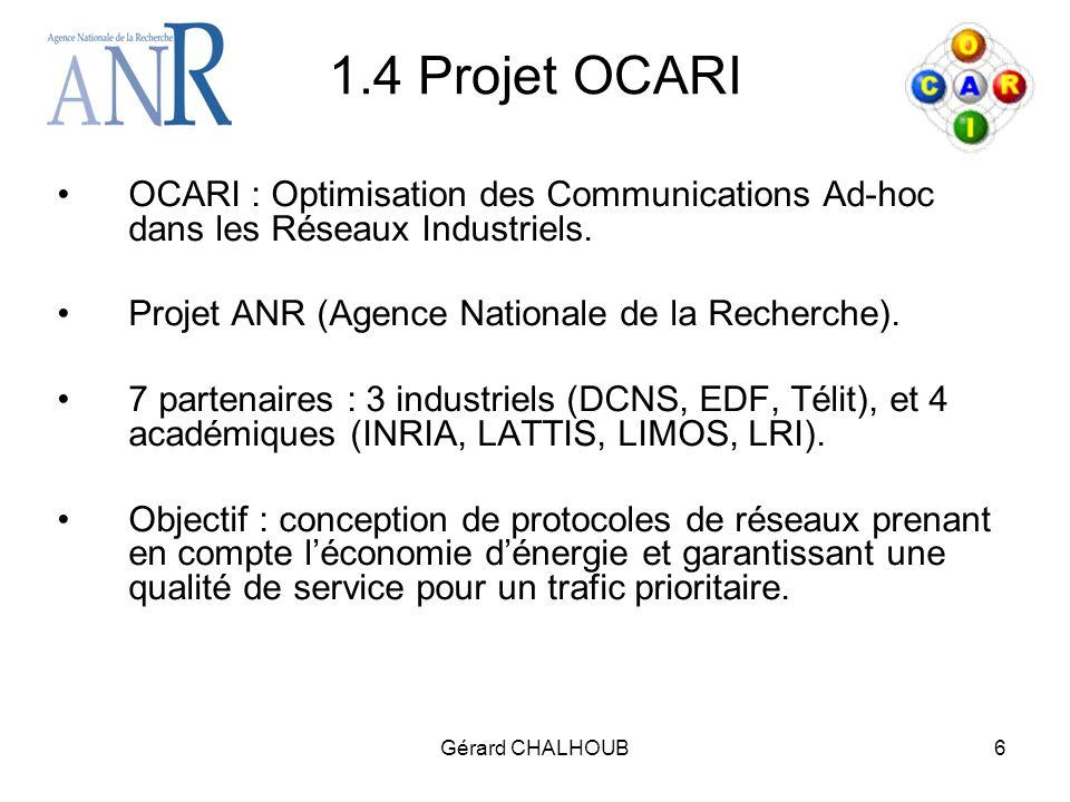 Gérard CHALHOUB6 1.4 Projet OCARI OCARI : Optimisation des Communications Ad-hoc dans les Réseaux Industriels.