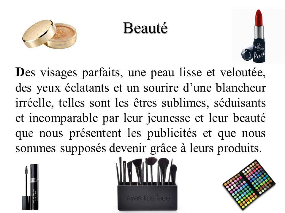 Beauté D es visages parfaits, une peau lisse et veloutée, des yeux éclatants et un sourire dune blancheur irréelle, telles sont les êtres sublimes, sé