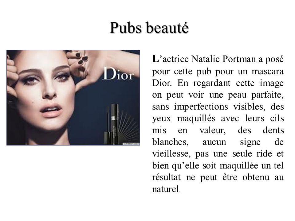 Pubs beauté L actrice Natalie Portman a posé pour cette pub pour un mascara Dior. En regardant cette image on peut voir une peau parfaite, sans imperf