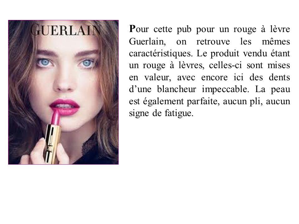 P our cette pub pour un rouge à lèvre Guerlain, on retrouve les mêmes caractéristiques. Le produit vendu étant un rouge à lèvres, celles-ci sont mises