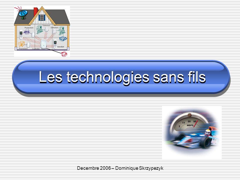 Decembre 2006 –Dominique Skrzypezyk Wireless Personnal area network (WPAN) Firewire Monde MAC, câble, 800 Mb/s, 4.5 mètres Wireless Firewire Caractéristiques idem WUSB Repose sur UWB (802.15.3a) : 3,1 à 10,6 Ghz (Europe ?) Potée maxi 10 mètres, Concurrence, remplacement du Bluetooth ?....