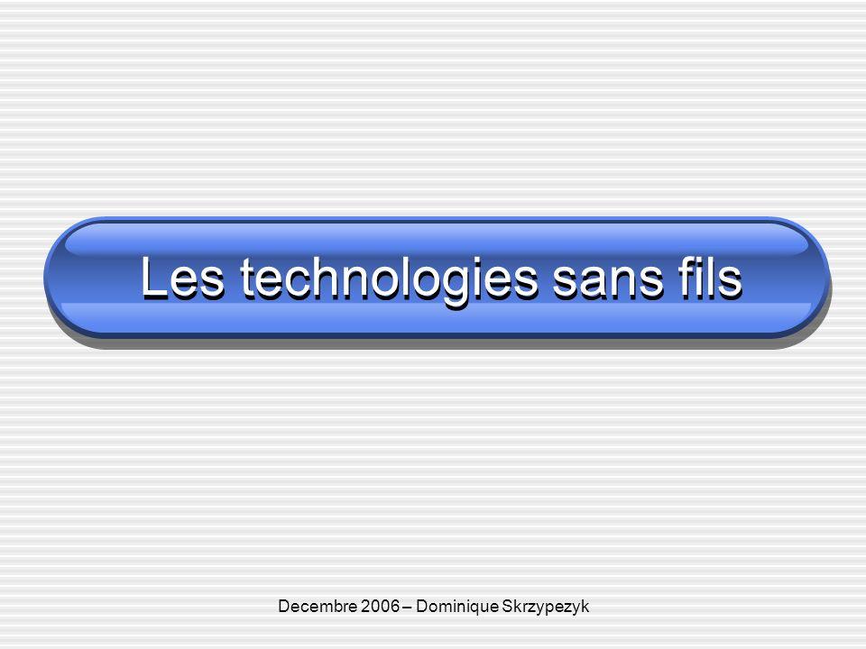 Decembre 2006 – Dominique Skrzypezyk Les technologies sans fils