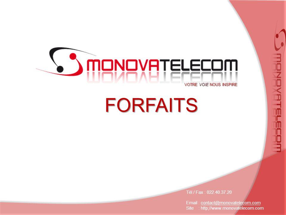 FORFAITS Tél / Fax : 022.40.37.20 Email : contact@monovatelecom.comcontact@monovatelecom.com Site : http;//www.monovatelecom.com VOTRE VOIE NOUS INSPIRE
