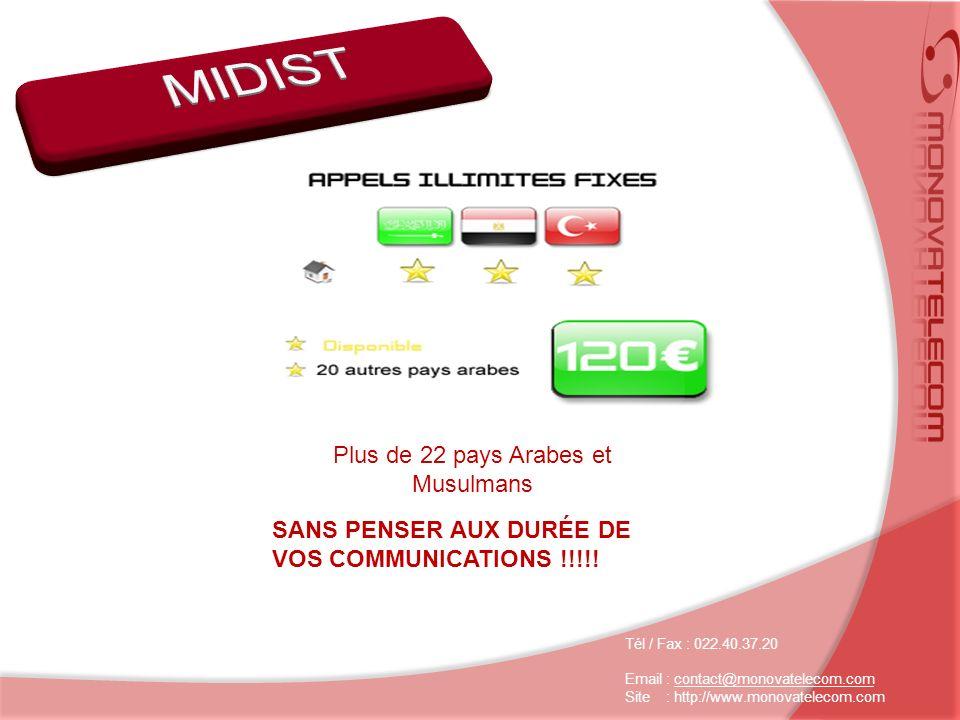 Plus de 22 pays Arabes et Musulmans SANS PENSER AUX DURÉE DE VOS COMMUNICATIONS !!!!.