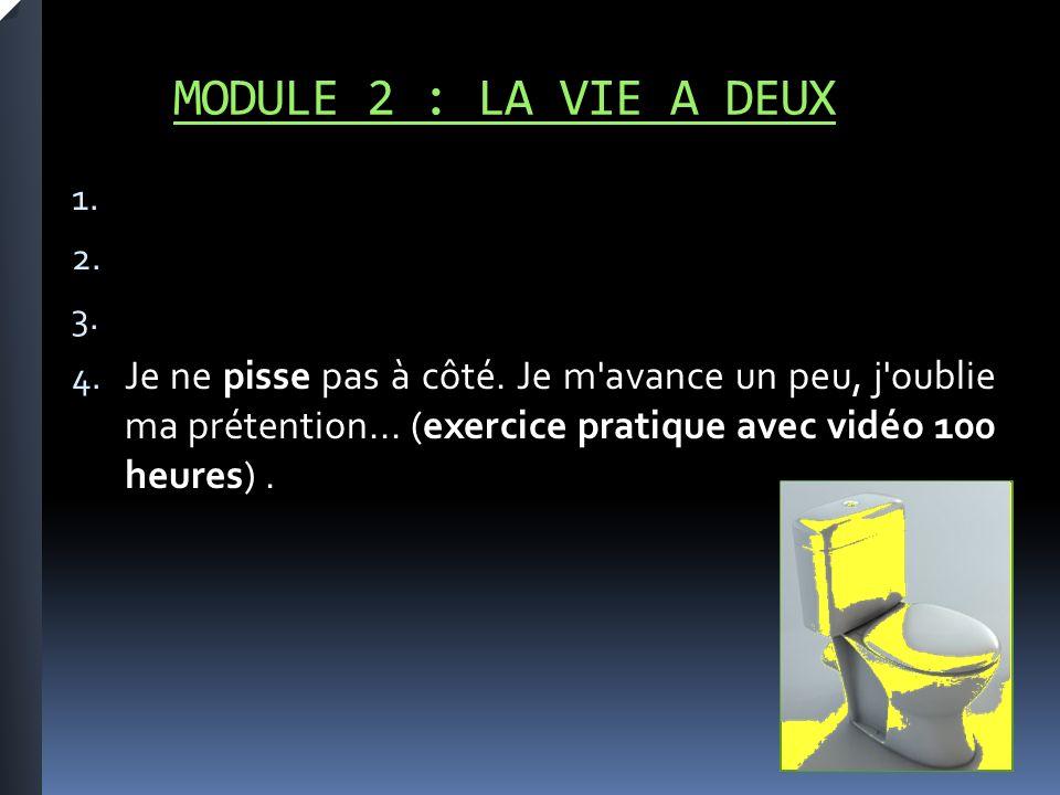 MODULE 2 : LA VIE A DEUX 1. 2. 3. 4. Je ne pisse pas à côté.