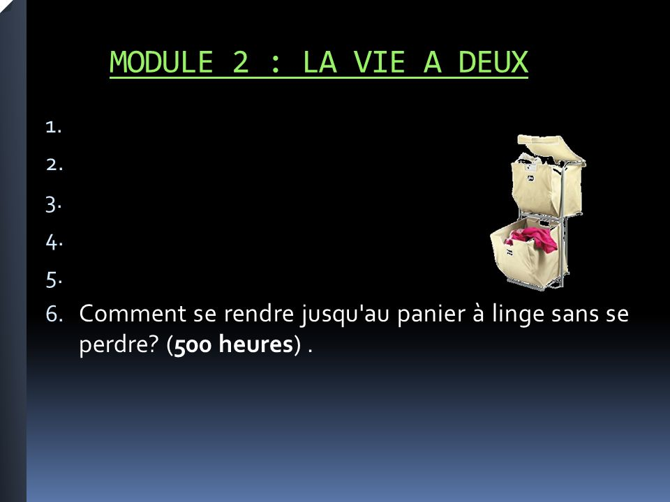 MODULE 2 : LA VIE A DEUX 1. 2. 3. 4. 5. 6.