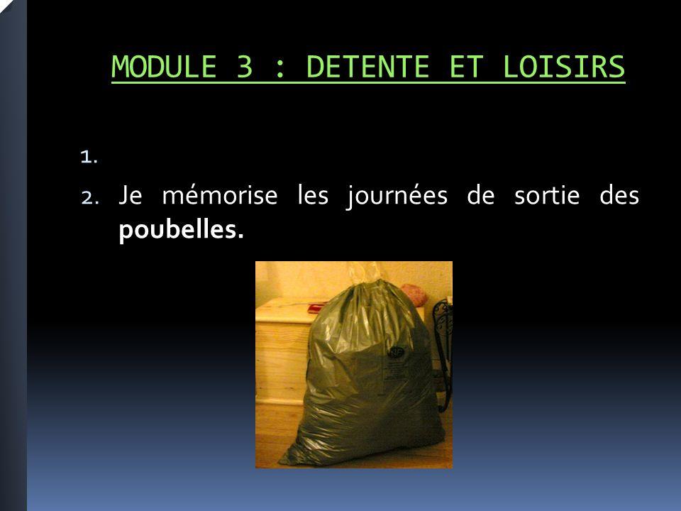 MODULE 3 : DETENTE ET LOISIRS 1. 2. Je mémorise les journées de sortie des poubelles.