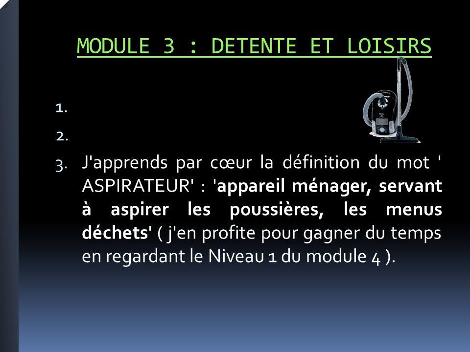 MODULE 3 : DETENTE ET LOISIRS 1. 2. 3.