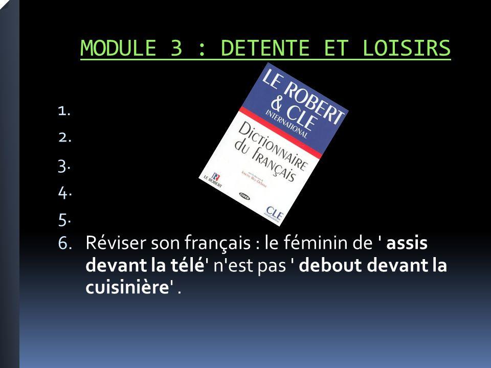 MODULE 3 : DETENTE ET LOISIRS 1. 2. 3. 4. 5. 6.