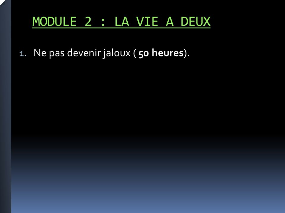 MODULE 2 : LA VIE A DEUX 1. Ne pas devenir jaloux ( 50 heures).