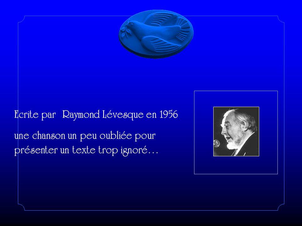 Ecrite par Raymond Lévesque en 1956 une chanson un peu oubliée pour présenter un texte trop ignoré…