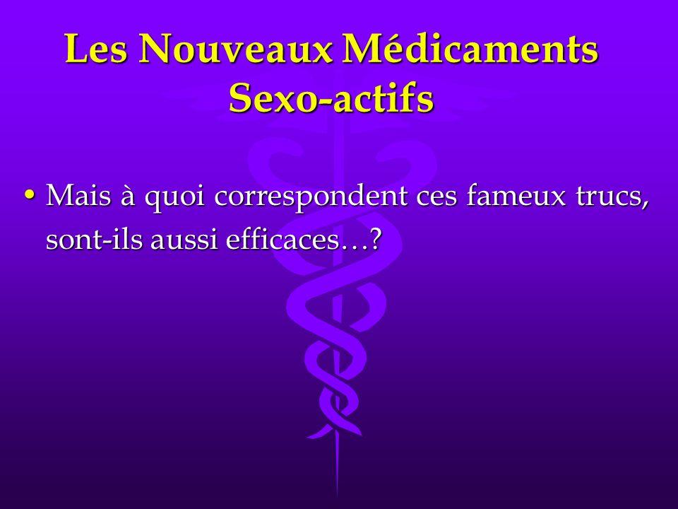 Les Nouveaux Médicaments Sexo-actifs Mais à quoi correspondent ces fameux trucs, sont-ils aussi efficaces… Mais à quoi correspondent ces fameux trucs, sont-ils aussi efficaces…