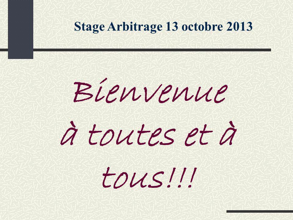 Stage Arbitrage 13 octobre 2013 Bienvenue à toutes et à tous!!!