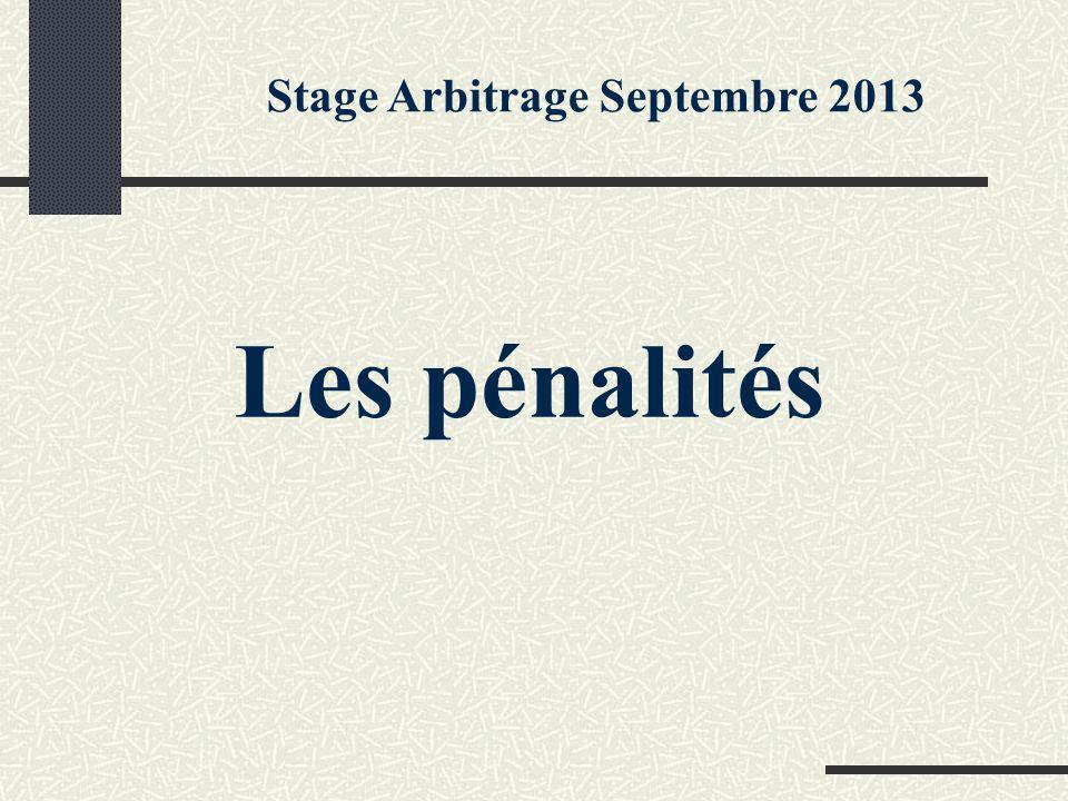 Les pénalités Stage Arbitrage Septembre 2013