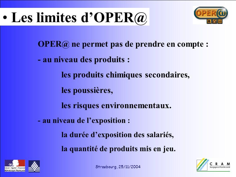 Strasbourg, 25/11/2004 OPER@ ne permet pas de prendre en compte : - au niveau des produits : les produits chimiques secondaires, les poussières, les risques environnementaux.
