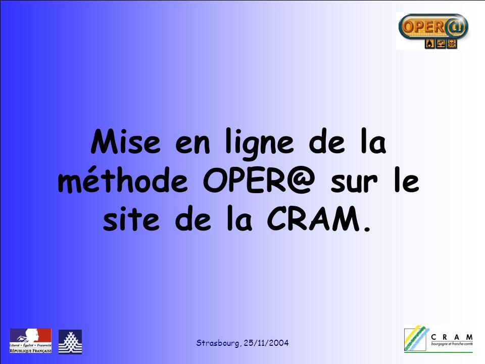 Strasbourg, 25/11/2004 Mise en ligne de la méthode OPER@ sur le site de la CRAM.
