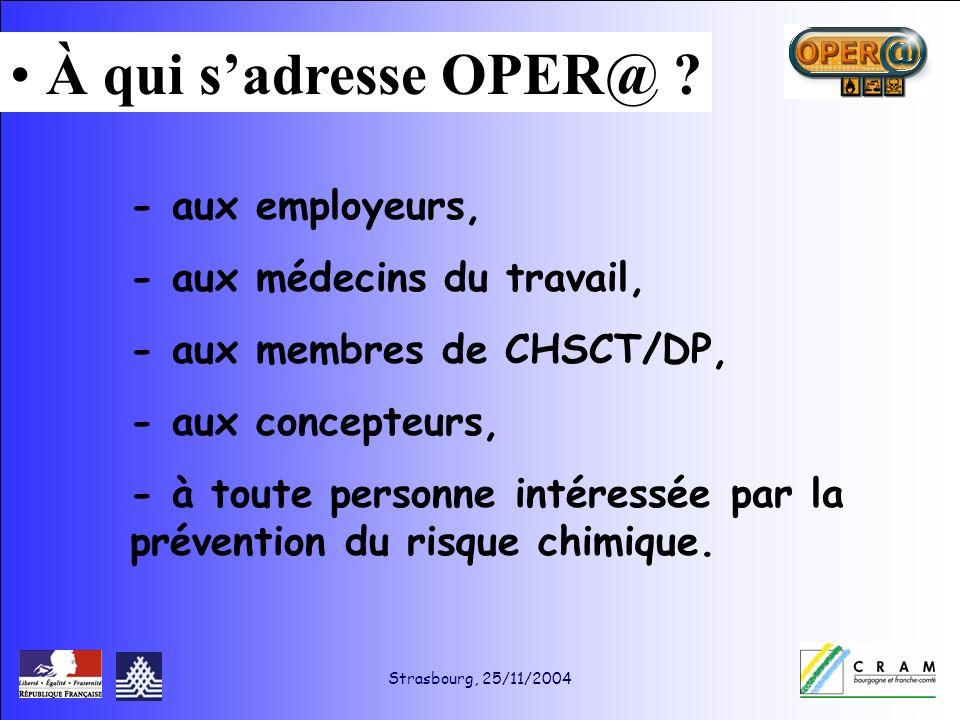 Strasbourg, 25/11/2004 - aux employeurs, - aux médecins du travail, - aux membres de CHSCT/DP, - aux concepteurs, - à toute personne intéressée par la prévention du risque chimique.