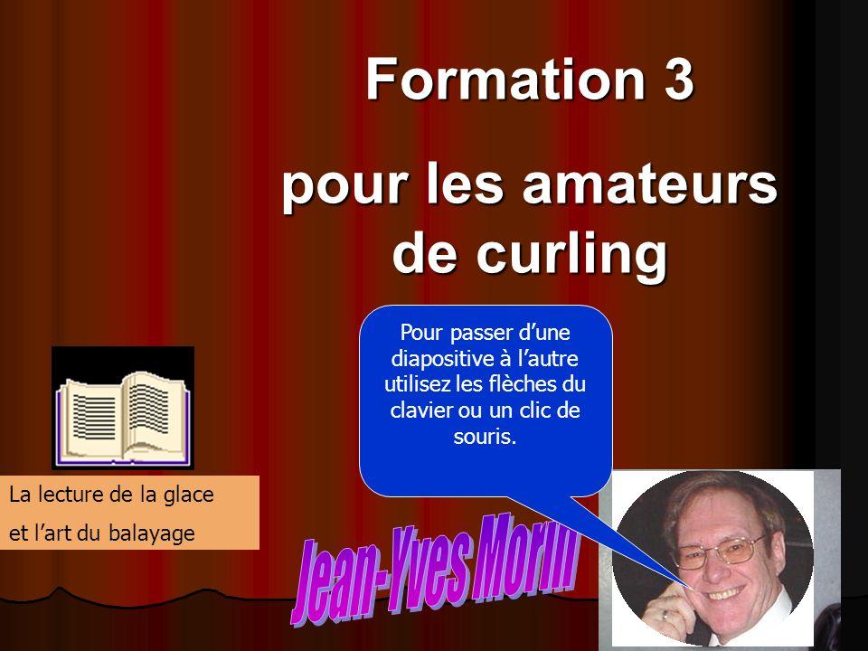 Formation 3 pour les amateurs de curling La lecture de la glace et lart du balayage Pour passer dune diapositive à lautre utilisez les flèches du clavier ou un clic de souris.