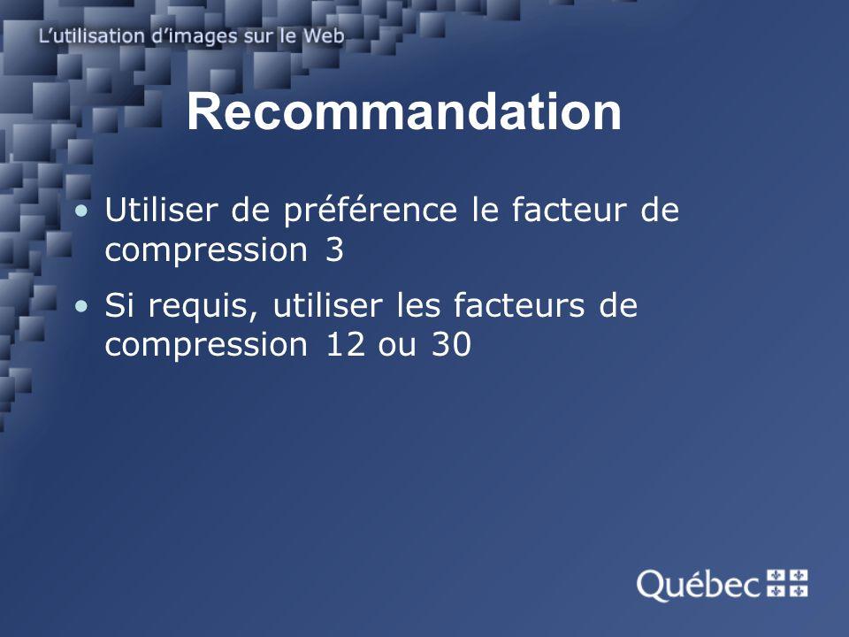Recommandation Utiliser de préférence le facteur de compression 3 Si requis, utiliser les facteurs de compression 12 ou 30