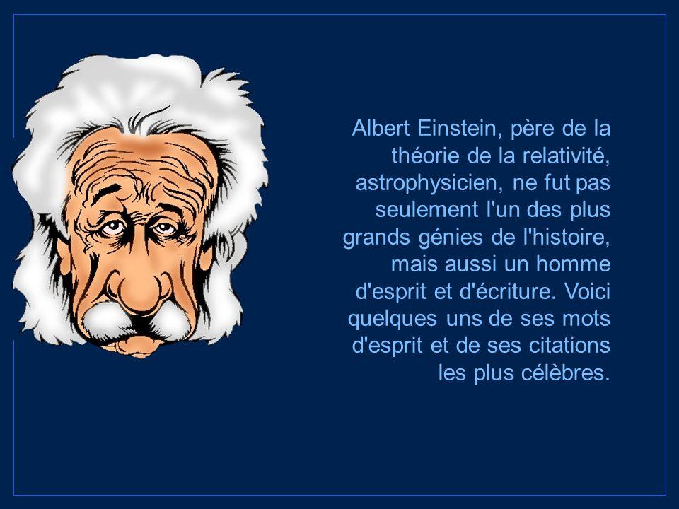 Albert Einstein 1879: Né à Ulm, Allemagne 1955: Décédé à Princeton, États-Unis Quelques citations célèbres