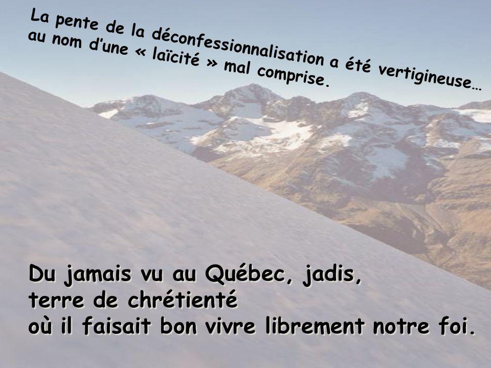 Du jamais vu au Québec, jadis, terre de chrétienté où il faisait bon vivre librement notre foi.