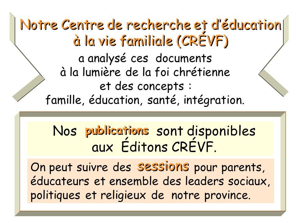 Notre Centre de recherche et déducation à la vie familiale (CRÉVF) Notre Centre de recherche et déducation à la vie familiale (CRÉVF) On peut suivre des pour parents, éducateurs et ensemble des leaders sociaux, politiques et religieux de notre province.