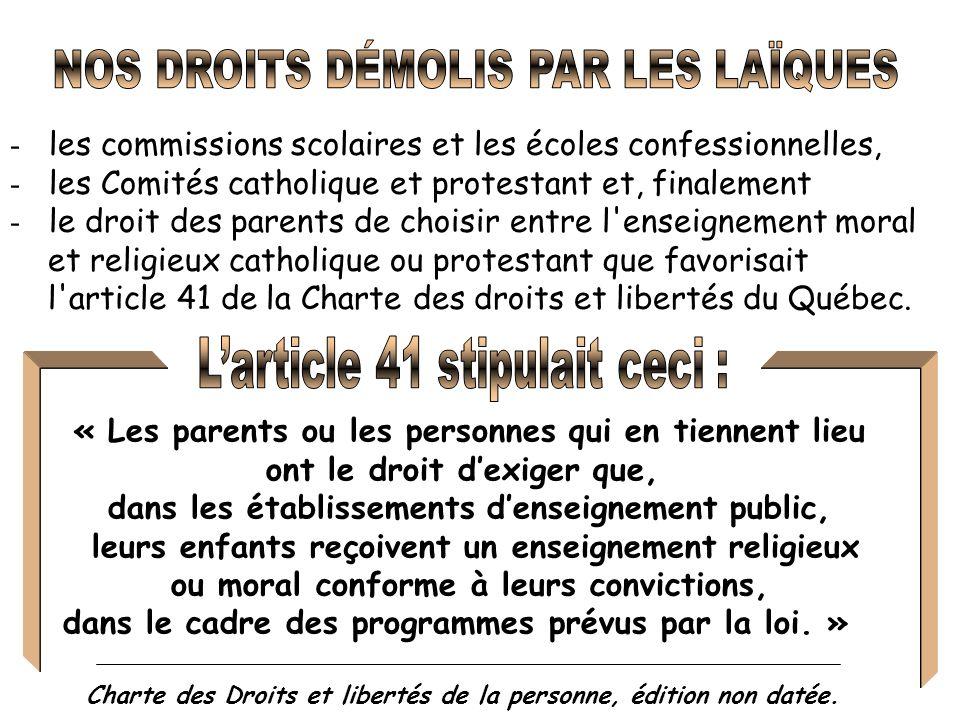 - les commissions scolaires et les écoles confessionnelles, - les Comités catholique et protestant et, finalement - le droit des parents de choisir entre l enseignement moral et religieux catholique ou protestant que favorisait l article 41 de la Charte des droits et libertés du Québec.