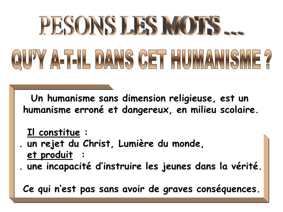 Un humanisme sans dimension religieuse, est un humanisme erroné et dangereux, en milieu scolaire.