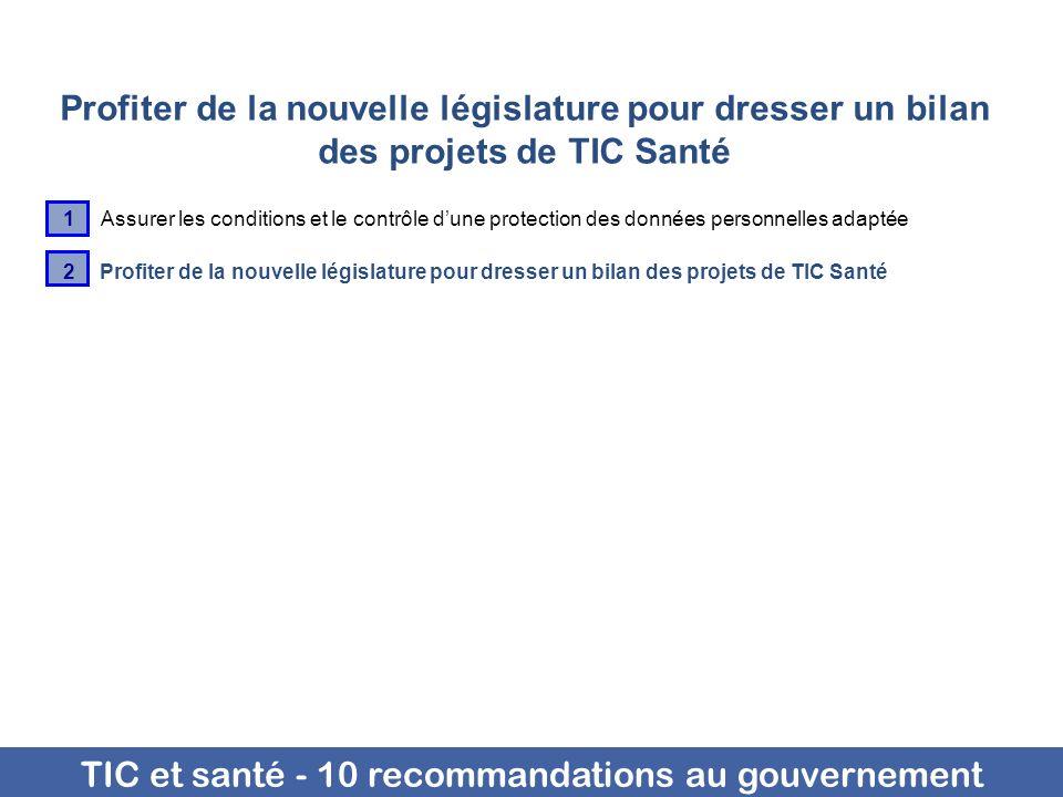 TIC et santé - 10 recommandations au gouvernement Profiter de la nouvelle législature pour dresser un bilan des projets de TIC Santé 1 Assurer les con