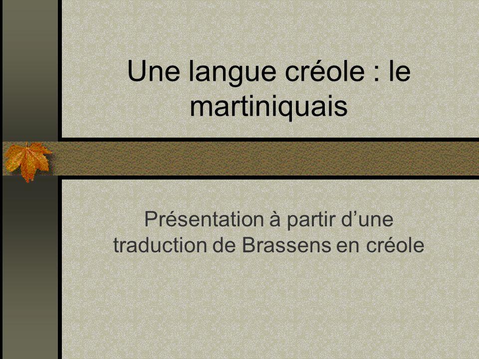 Une langue créole : le martiniquais Présentation à partir dune traduction de Brassens en créole