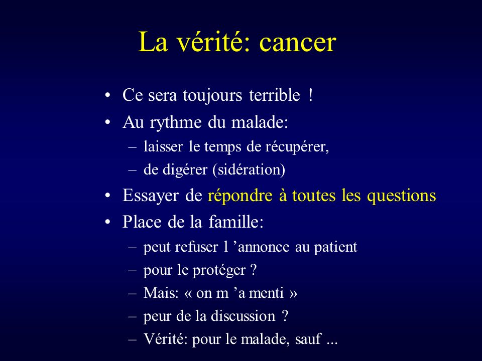 La vérité: cancer Ce sera toujours terrible .