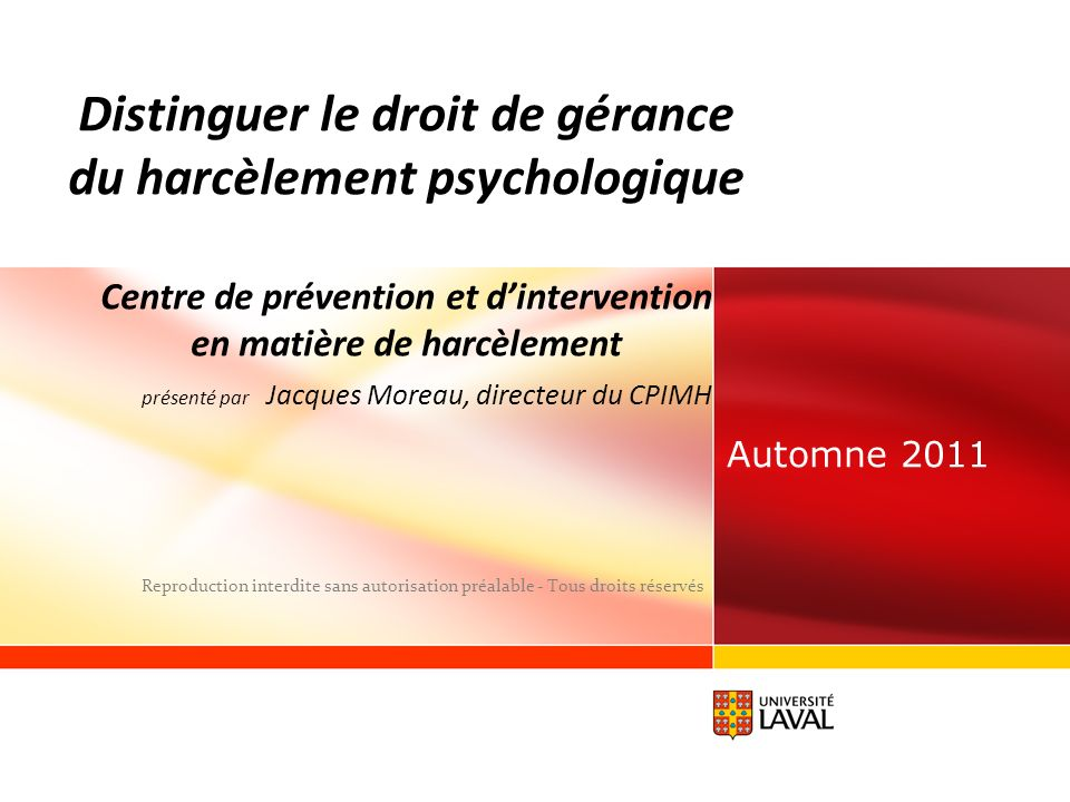 www.ulaval.ca 2 AU MENU Première partie: Orientations du CPIMH Définition du harcèlement psychologique Deuxième partie: Distinguer le droit de gérance du harcèlement psychologique