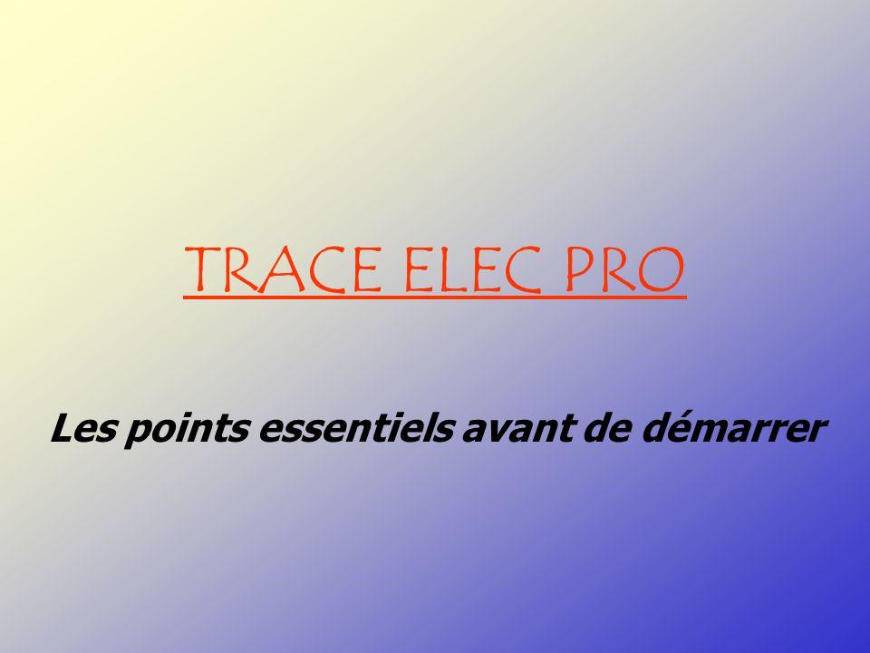 TRACE ELEC PRO Les points essentiels avant de démarrer