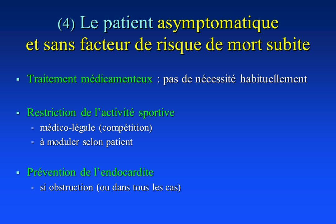 (4) Le patient asymptomatique et sans facteur de risque de mort subite Traitement médicamenteux : pas de nécessité habituellement Traitement médicamen