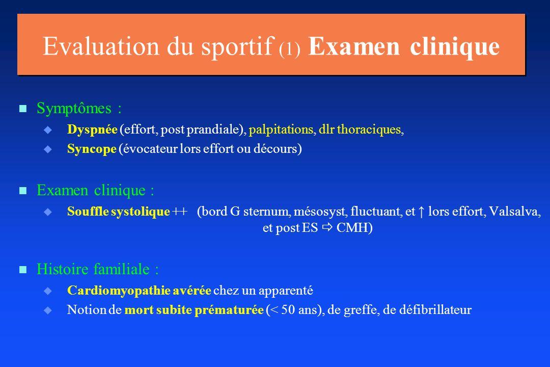 Evaluation du sportif (1) Examen clinique n n Symptômes : u u Dyspnée (effort, post prandiale), palpitations, dlr thoraciques, u u Syncope (évocateur