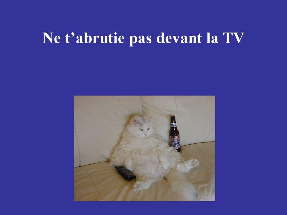Ne tabrutie pas devant la TV