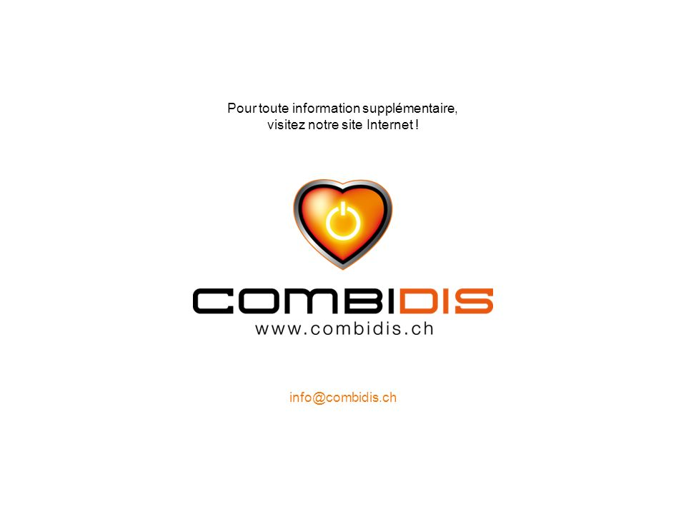 info@combidis.ch Pour toute information supplémentaire, visitez notre site Internet !