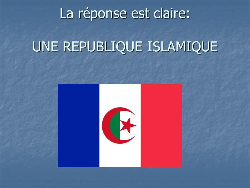La réponse est claire: UNE REPUBLIQUE ISLAMIQUE