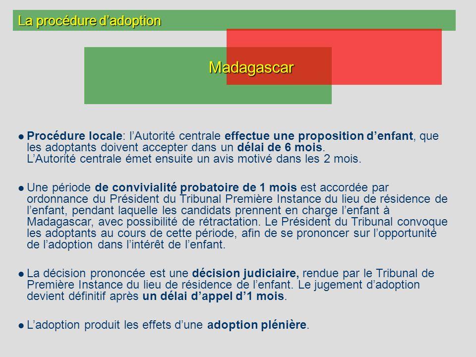 La procédure dadoption Procédure locale: lAutorité centrale effectue une proposition denfant, que les adoptants doivent accepter dans un délai de 6 mois.