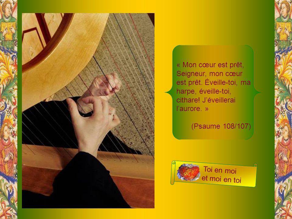 « Mon cœur est prêt, Seigneur, mon cœur est prêt.Éveille-toi, ma harpe, éveille-toi, cithare.