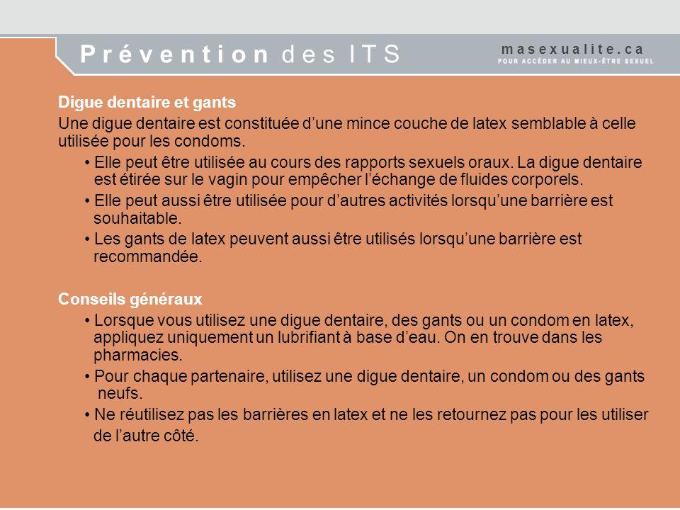 P r é v e n t i o n d e s I T S Digue dentaire et gants Une digue dentaire est constituée dune mince couche de latex semblable à celle utilisée pour les condoms.
